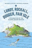 Lundy, Rockall, Dogger, Fair Isle: A Celebration of the Islands Around Britain