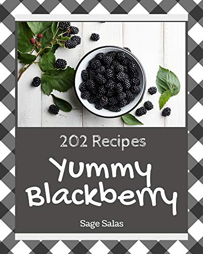 202 Yummy Blackberry Recipes: A Yummy Blackberry Cookbook for Your Gathering (English Edition)