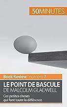 Le point de bascule de Malcolm Gladwell: Ces petites choses qui font toute la différence (Book Review) (French Edition)