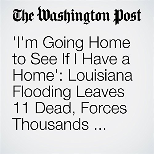 'I'm Going Home to See If I Have a Home': Louisiana Flooding Leaves 11 Dead, Forces Thousands from Their Homes cover art