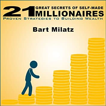 21 Great Secrets of Self-Made Millionaires (Proven Strategies to Building Wealth)