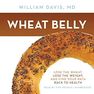 Wheat Belly     Lose the Wheat, Lose the Weight, and Find Your Path Back to Health              By:                                                                                                                                 William Davis MD                               Narrated by:                                                                                                                                 Tom Weiner                      Length: 7 hrs and 32 mins     43 ratings     Overall 4.4