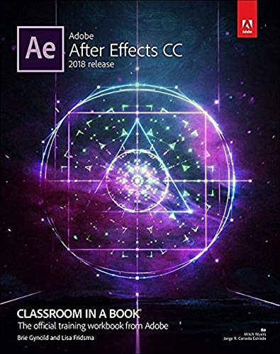 Adobe After Effects CC 2018 Release: Classroom in a Book, the Official Training Workbook from Adobe