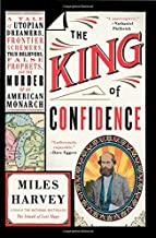 The King of Confidence: A Tale of Utopian Dreamers, Frontier Schemers, True Believers, False Prophets, and the Murder of an American Monarch PDF