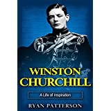 Winston Churchill: A Life of Inspiration (The True Story of Winston Churchill) (Historical Biographies of Famous People Book 1) (English Edition)