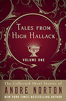 Tales from High Hallack Volume One (The Collected Short Stories of Andre Norton Book 1) by [Andre Norton, Jean Rabe]