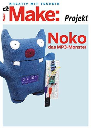 Make: Noko, das MP3-Monster: Interaktives Plüschtier mit Arduino, MP3-Player, Radio und Sensoren (German Edition)