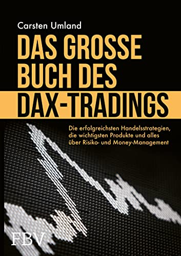 Das große Buch des DAX-Tradings: Die erfolgreichsten Handelsstrategien, die wichtigsten Produkte und alles über Risiko- & Money Management