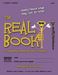 The Real Book for Beginning Elementary Band Students (Clarinet/Trumpet): Seventy Famous Songs Using Just Six Notes