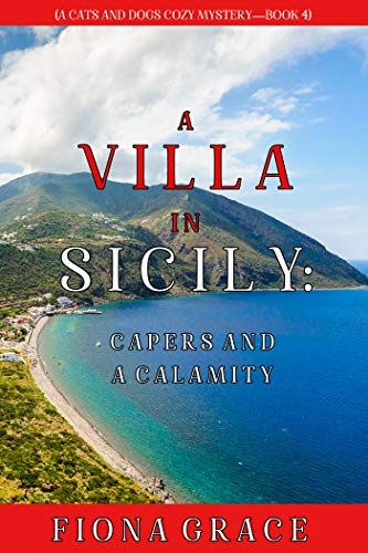 A Villa in Sicily: Capers and a Calamity (A Cats and Dogs Cozy Mystery—Book 4) by [Fiona Grace]