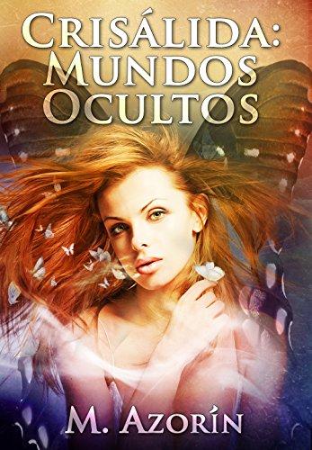 CRISÁLIDA: MUNDOS OCULTOS (Novela Romántica, de Amor, Aventura, Paranormal, y Magia) eBook: Azorín, M.: Amazon.es: Tienda Kindle