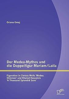Der Medea-Mythos und die Doppelfigur Mariam/Laila: Figuration in Christa Wolfs 'Medea. Stimmen' und Khaled Hosseinis ' A T...