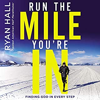 Run the Mile You're In     Finding God in Every Step              Written by:                                                                                                                                 Ryan Hall                               Narrated by:                                                                                                                                 Brandon Barnes,                                                                                        Ryan Hall                      Length: 4 hrs and 58 mins     Not rated yet     Overall 0.0
