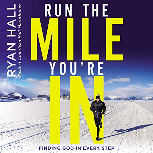 Run the Mile You're In     Finding God in Every Step              By:                                                                                                                                 Ryan Hall                               Narrated by:                                                                                                                                 Brandon Barnes,                                                                                        Ryan Hall                      Length: 4 hrs and 58 mins     63 ratings     Overall 4.8