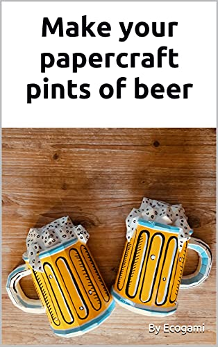 Make your papercraft pints of beer: 3D puzzle   Paper models   Papercraft template (English Edition)