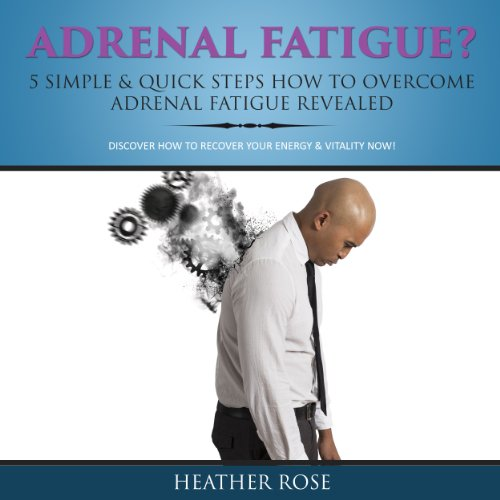 Adrenal Fatigue? 5 Simple & Quick Steps How to Overcome Adrenal Fatigue Revealed audiobook cover art