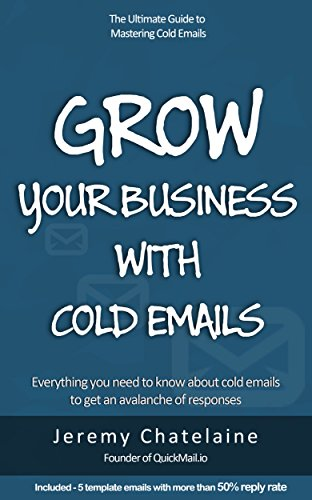 Grow your business with cold emails: Everything you need to know about cold emails to...