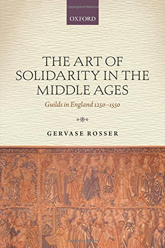 The Art of Solidarity in the Middle Ages: Guilds in England 1250-1550