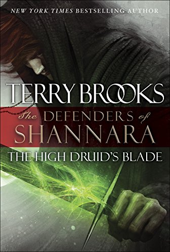 The High Druid's Blade: The Defenders of Shannara: 1