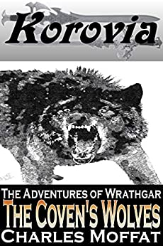 The Coven's Wolves: The Adventures of Wrathgar - Volume III by [Charles Moffat]