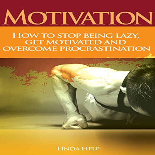 Motivation: How to Stop Being Lazy, Get Motivated, and Overcome Procrastination audiobook cover art