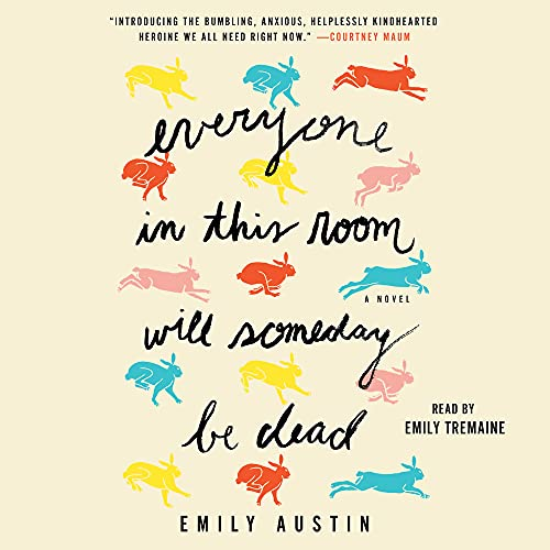 Everyone in This Room Will Someday Be Dead Audiobook By Emily Austin cover art