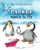 Parker wants to fly (Parker the Penguin) (Volume 1)