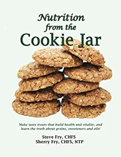 Nutrition from the Cookie Jar: Make tasty treats that build health and vitality, and learn the truth about grains, sweeten...