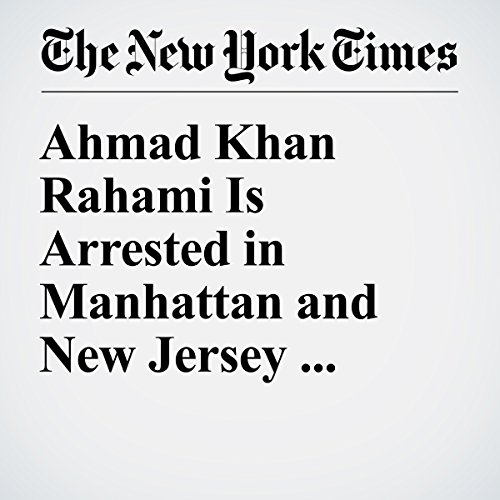 Ahmad Khan Rahami Is Arrested in Manhattan and New Jersey Bombings audiobook cover art