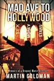 Mad Ave to Hollywood: Memoirs of a Dropout Movie Director by Martin Goldman (2014-10-24)