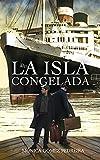 LA ISLA CONGELADA: La Habana, historia, misterio, amistad, amor y vidas truncadas.