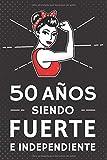 50 Años Siendo Fuerte e Independiente: Regalo de Cumpleaños 50 Años Para Mujer. Cuaderno de Notas, Libreta de Apuntes, Agenda o Diario Personal