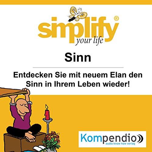 Simplify your life - Sinn: Entdecken Sie mit neuem Elan den Sinn in Ihrem Leben wieder audiobook cover art