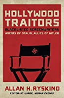 Hollywood Traitors: Blacklisted Screenwriters - Agents of Stalin, Allies of Hitler