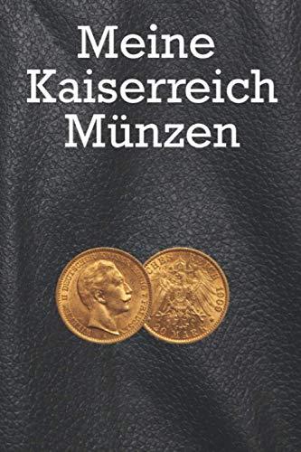 Meine Kaiserreich Münzen - Münzbuch für Numismatiker, Numismatik Sammler, Münz-Sammler, notiere dir deinen Münzbestand, 120 Seiten