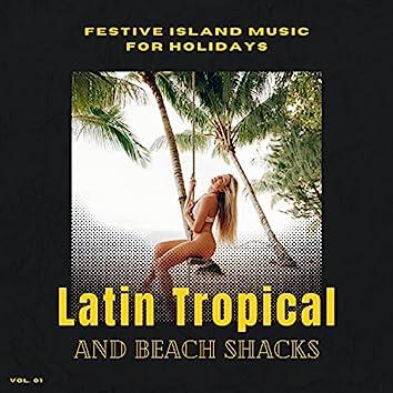 Latin Tropical And Beach Shacks - Festive Island Music For Holidays, Vol. 01