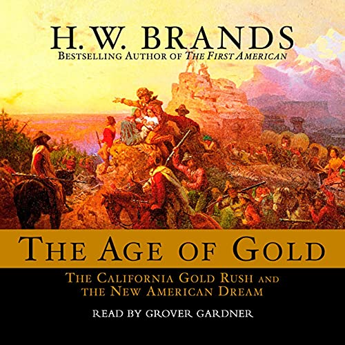 The Age of Gold Audiobook By H.W. Brands cover art