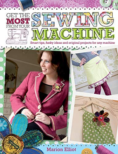 Read About Get the Most from Your Sewing Machine by Marion Elliott (2010-04-29)