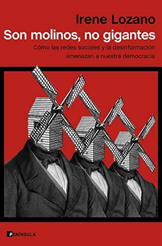 Son molinos, no gigantes: Cómo las redes sociales y la desinformación amenazan a nuestra democracia (Spanish Edition)