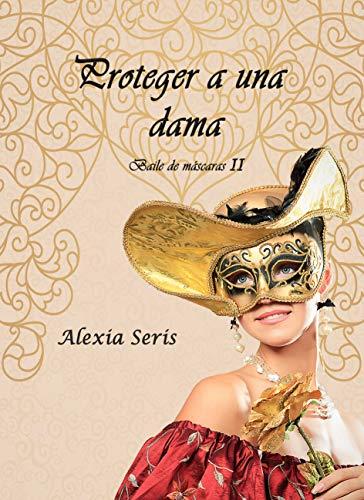 Proteger a una dama (Baile de máscaras nº 2) (Spanish Edition)