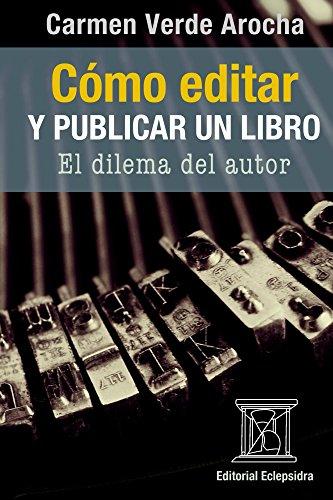 Cómo editar y publicar un libro: El dilema del autor eBook: Verde Arocha, Carmen, Eclepsidra, Editorial: Amazon.es: Tienda Kindle
