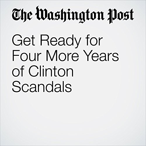 Get Ready for Four More Years of Clinton Scandals cover art