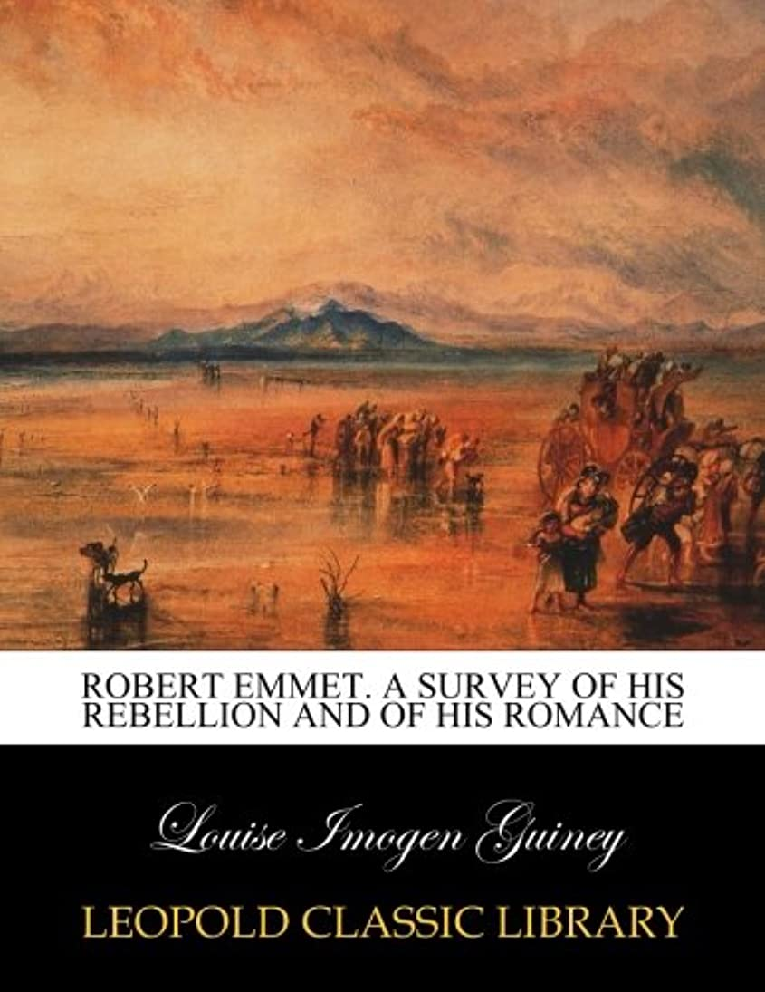 バッフルわがまま起こりやすいRobert Emmet. A survey of his rebellion and of his romance