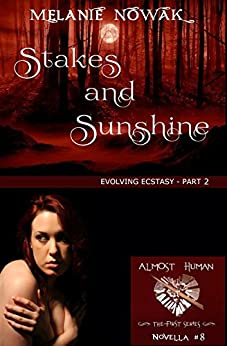 Stakes and Sunshine: (Evolving Ecstasy - Part 2) (ALMOST HUMAN - The First Series Book 8) by [Melanie Nowak]