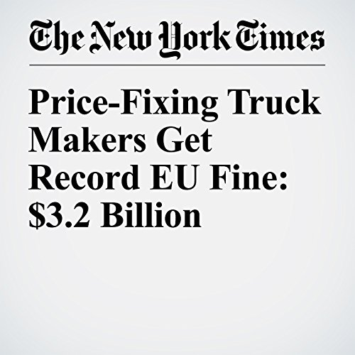Price-Fixing Truck Makers Get Record EU Fine: $3.2 Billion audiobook cover art