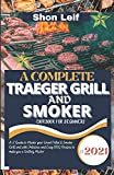 A COMPLETE TRAEGER GRILL AND SMOKER COOKBOOK FOR BEGINNERS: #2021 A-Z Guide to Master your Wood Pellet & Smoker Grill and with Delicious and Easy BBQ Recipes to make you a Grilling Master