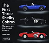 The First Three Shelby Cobras: The Sports Cars That Changed the Game (Exceptional Cars, Band 4) - Gordon Bruce