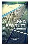 Tennis per tutti: Avvicinarsi a questo bellissimo sport (Italian Edition)