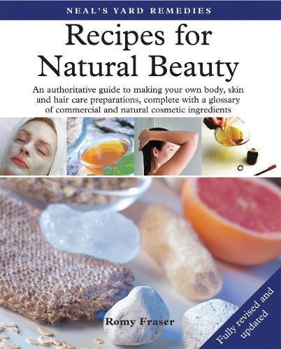 Recipes for Natural Beauty: An authoritative guide to making your own body, skin and haircare preparations, complete with glossary of commercial and natural cosmetic ingredients (Neal's Yard Remedies)
