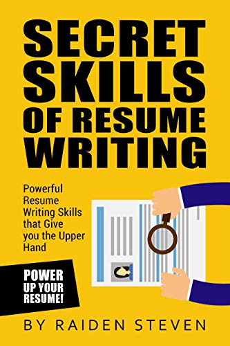 Secrets of Resume Writing: Powerful Resume Writing Skills that Give you the Upper Hand